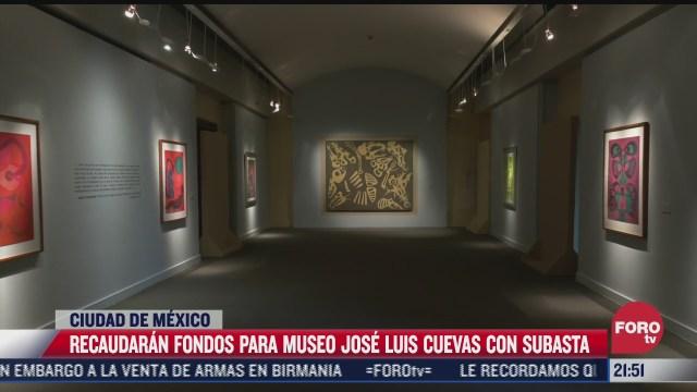 realizaran subasta de obras de arte para salvar al museo jose luis cuevas