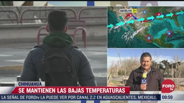 se esperan bajas temperaturas en chihuahua durango y sonora