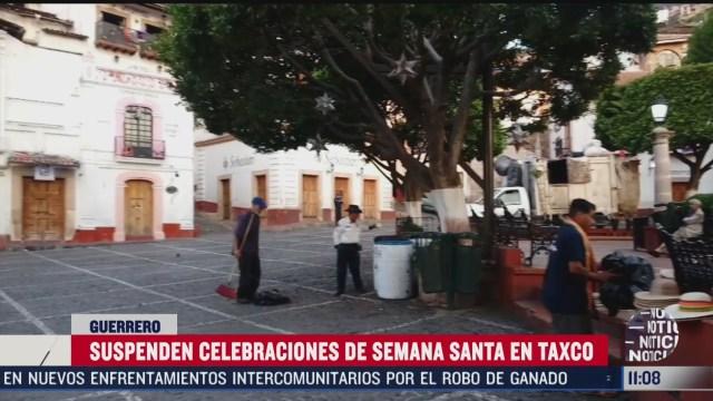 suspenden festividades religiosas de semana santa en taxco guerrero