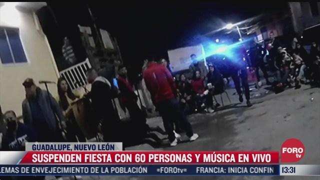 suspenden fiesta con 60 personas y musica en vivo en nuevo leon