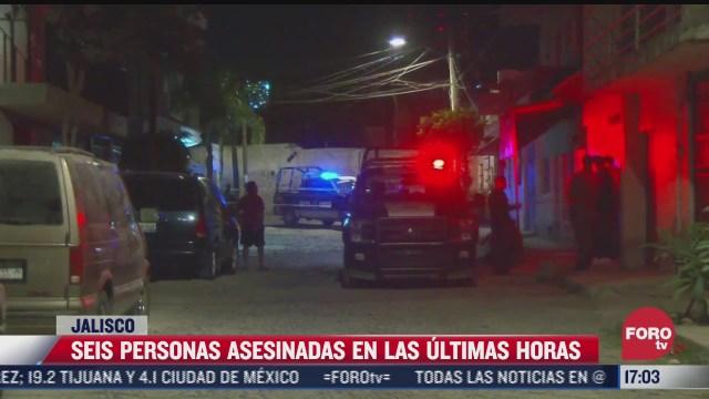 seis personas asesinadas en las ultimas horas en jalisco