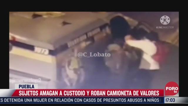 sujetos amagan a custodio y roban camioneta de valores en puebla