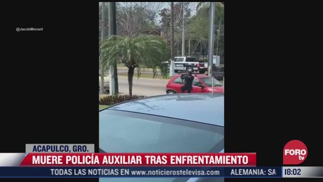 muere policia auxiliar tras enfrentamiento en acapulco