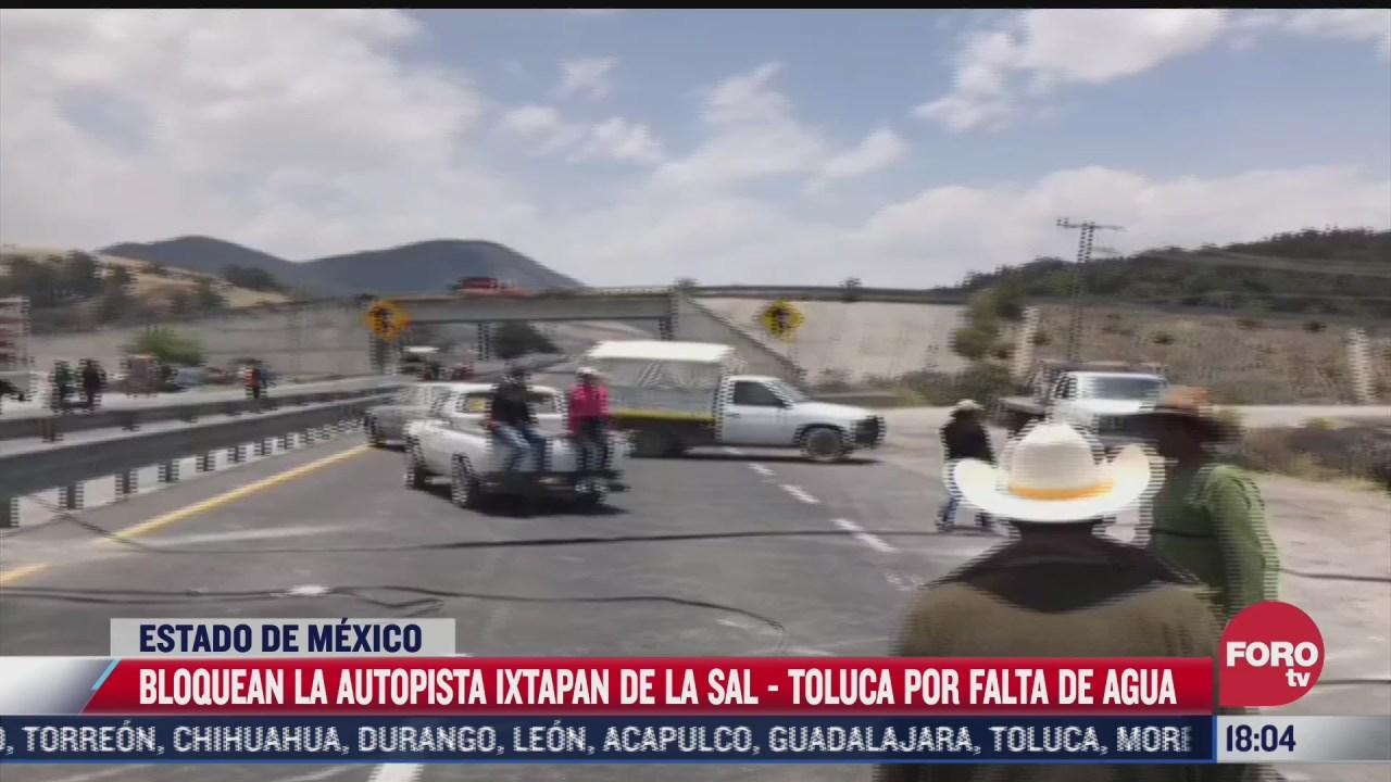 bloquean autopista ixtapan de la sal toluca por falta de agua