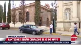 Cerrarán panteones en Hidalgo por 10 de mayo