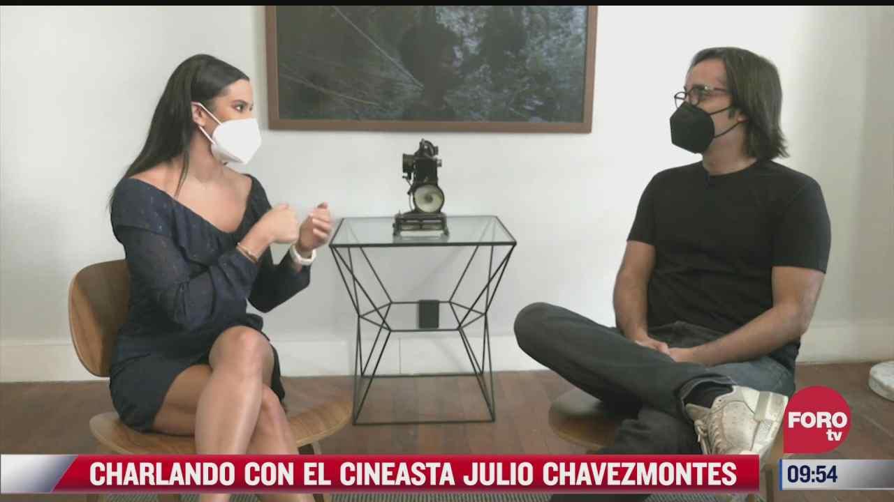 charlando con el cineasta julio chavezmontes