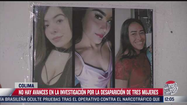 no hay avances en investigacion de tres mujeres desaparecidas en colima