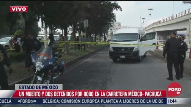 robo en carretera mexico pachuca deja un muerto y dos detenidos