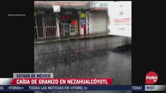 cae granizo en nezahualcoyotl estado de mexico