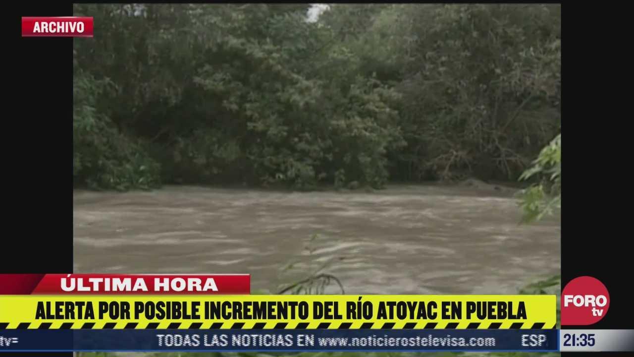 alerta por incremento del rio atoyac en puebla