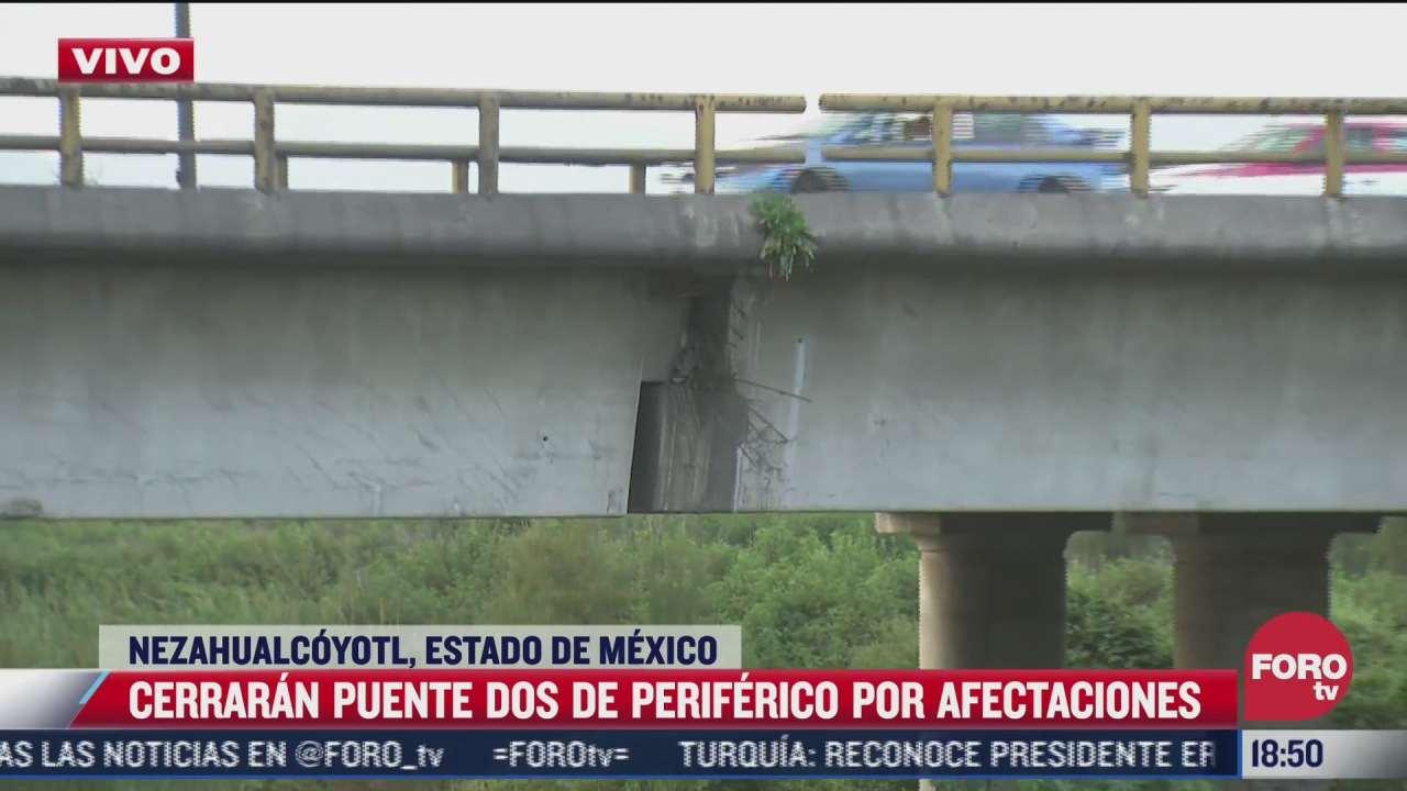 cerraran puente dos de periferico por afectaciones en nezahualcoyotl