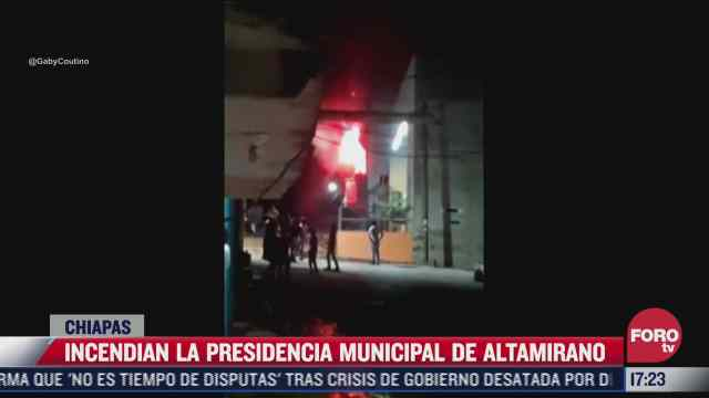 habitantes de altamirano chiapas queman presidencia municipal