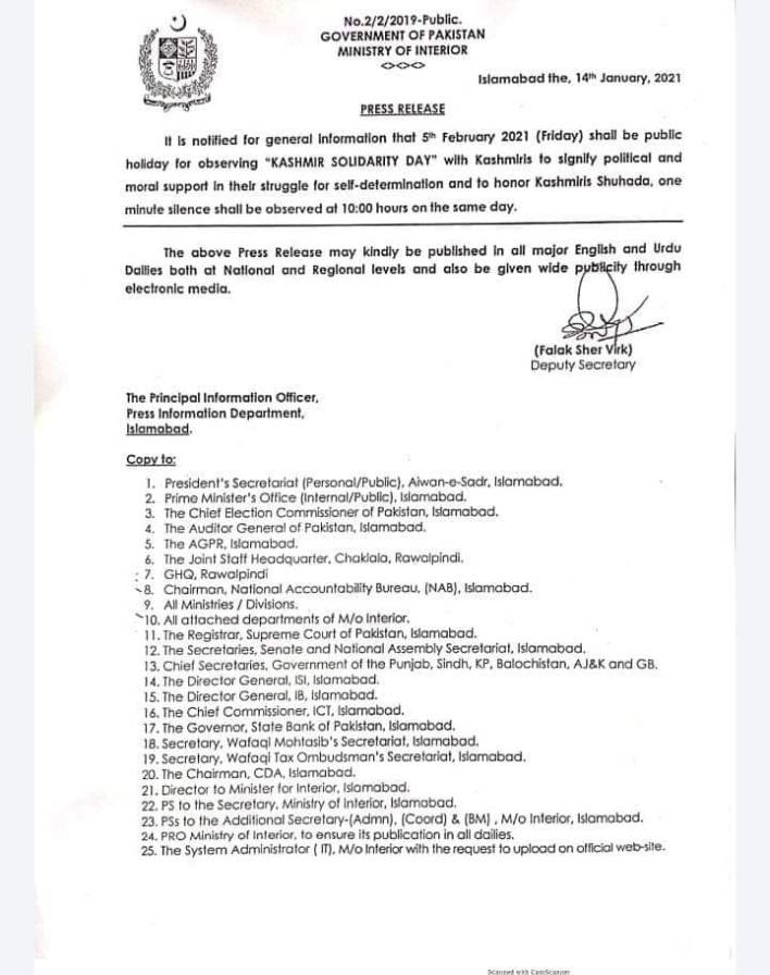 "It is notified for general Information that 5th February 2021 ( Friday ) shall be public holiday for observing "" KASHMIR SOLIDARITY DAY "" with Kashmiris to signify political and moral support in thelr struggle for self - determination and to honor Kashmiris Shuhada , one minule silence shall be observed at 10:00 hours on the same day . The above Press Release may kindly be published in all major English and Urdu Dailies both at National and Regional levels and also be given wide publicity through electronic media ."