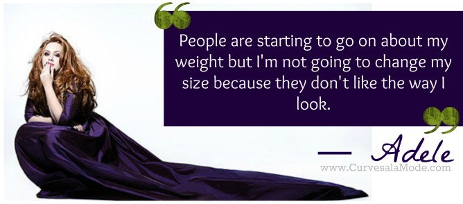 QUOTES THAT WILL INSPIRE YOU TO LOVE YOUR BODY/ Curves a la Mode : ADELE