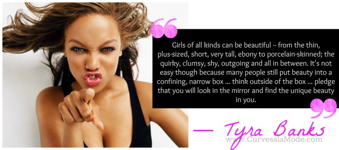 QUOTES THAT WILL INSPIRE YOU TO LOVE YOUR BODY/ Curves a la Mode : TYRA BANKS