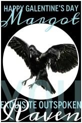 MARGOT, you exquisite outspoken raven