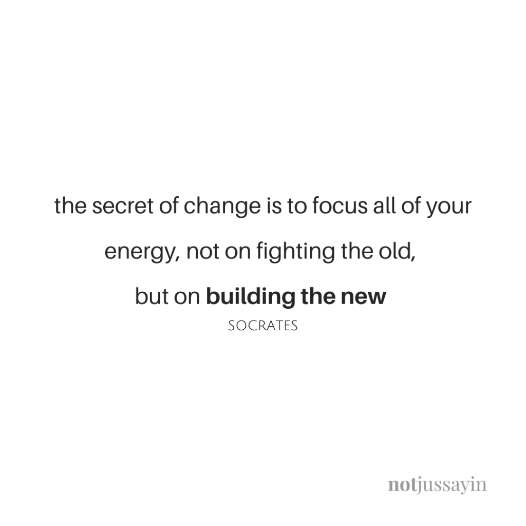 The secret of change is to focus all of your energy, not on fighting the old, but on building the new.  SOCRATES