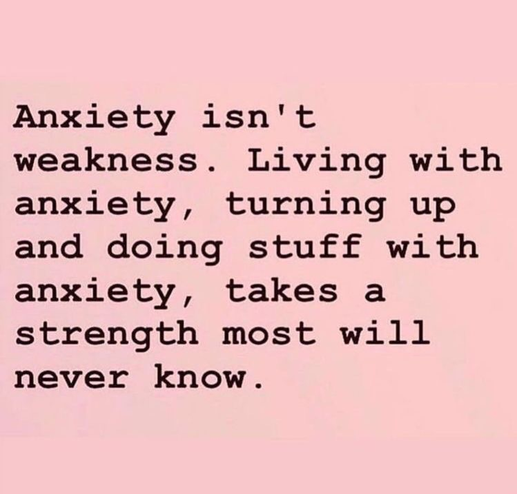 Anxiety isn't weakness. Living with anxiety, turning up and doing stuff with anxiety, takes a strength most will never know.