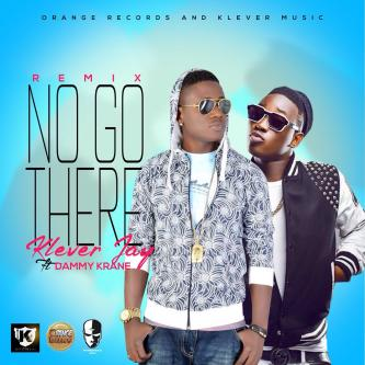 Klever Jay – No Go There (Remix) ft. Dammy Krane
