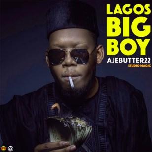 Ajebutter22 – Lagos Big Boy