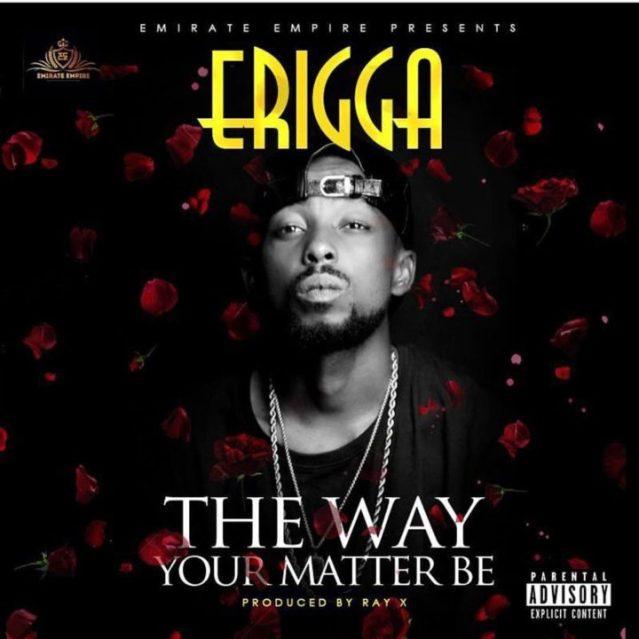 Erigga - The Way Your Matter Be