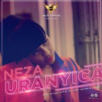 "AUDIO & VIDEO : MCG EMPIRE  Presents Neza – ""Uranyica'' 