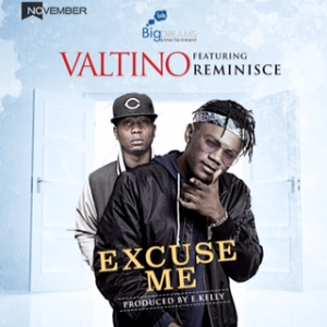 Valtino Ft. Reminisce – Excuse Me
