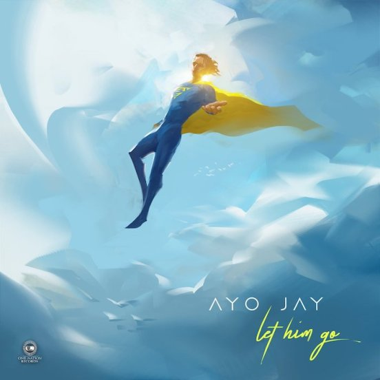 Ayo Jay - Let Him Go