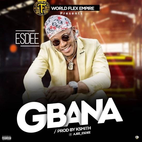 World Flexx Empire presents: Esdee – Gbana (prod. KSmith)