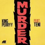 MUSIC: King Perryy ft. Teni – Murder (mp3)