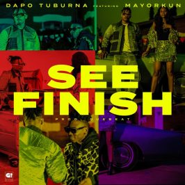 Music: DapoTuburna ft. Mayorkun- See Finish
