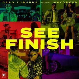 Dapo Tuburna ft. Mayorkun - See Finish