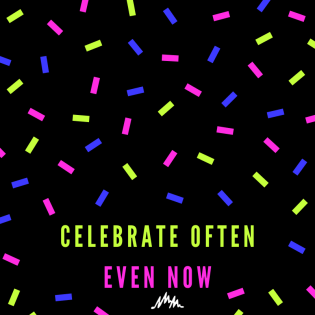 Celebrate Often - Even Now
