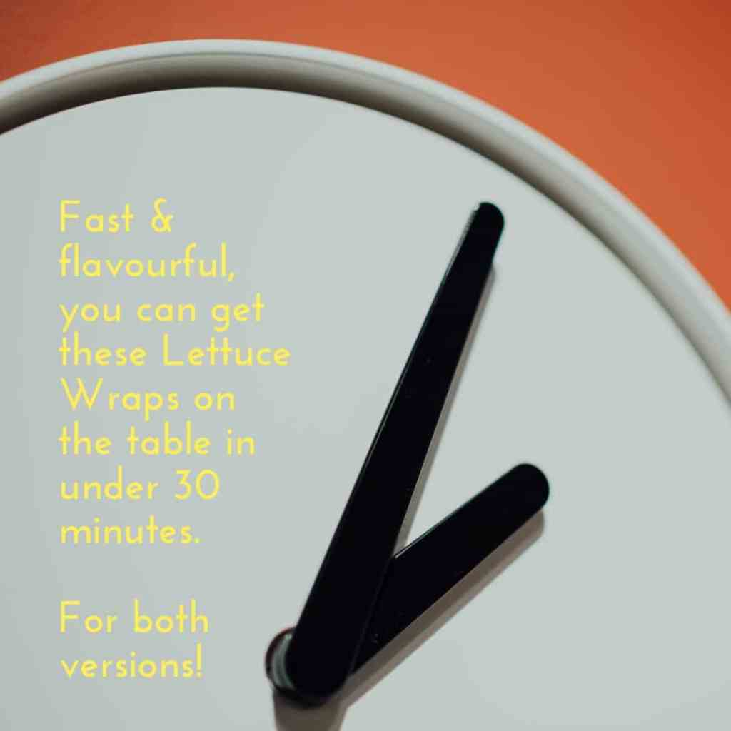Graphic of clock on orange background with the text: Fast and flavourful, you can get these Lettuce Wraps on the table in under 30 minutes. For both versions!