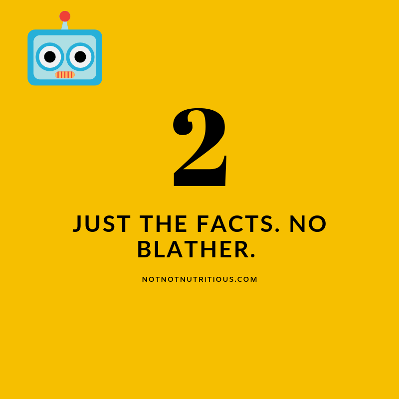 Text reads: 2 - Just the facts. No blather. notnotnutritious.com