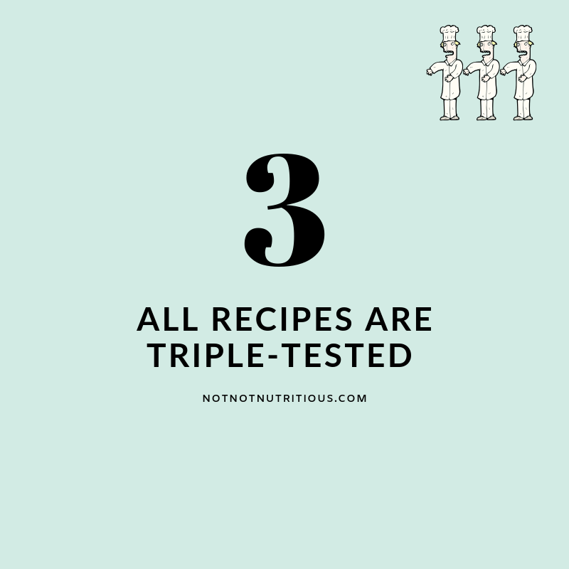 Text reads: 3 - All recipes are triple-tested. notnotnutritious.com