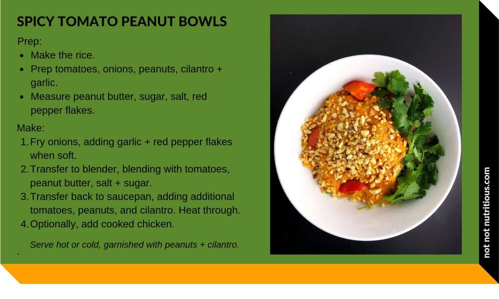 TL;DR infographic for Spicy Tomato Peanut Bowls, with image of recipe in a white bowl against black background. Text reads: Prep: Make the rice; Prep tomatoes, onions, peanuts, cilantro, and garlic; Measure peanut butter, sugar, salt, red pepper flakes. Make: Step 1: Fry onions, adding garlic and red pepper flakes when soft. Step 2: Transfer to blender, blending with tomatoes, peanut butter, salt and sugar. Step 3: Transfer back to saucepan, adding remaining tomatoes, peanuts, and cilantro. Heat through. Step 4: Optionally, add cooked chicken. Serve hot or cold, garnished with peanuts and cilantro.