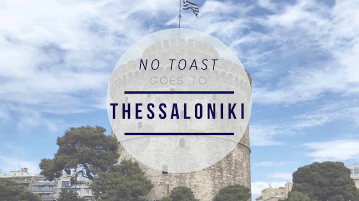 No Toast goes to Thessaloniki - NO TOAST FOR BREAKFAST