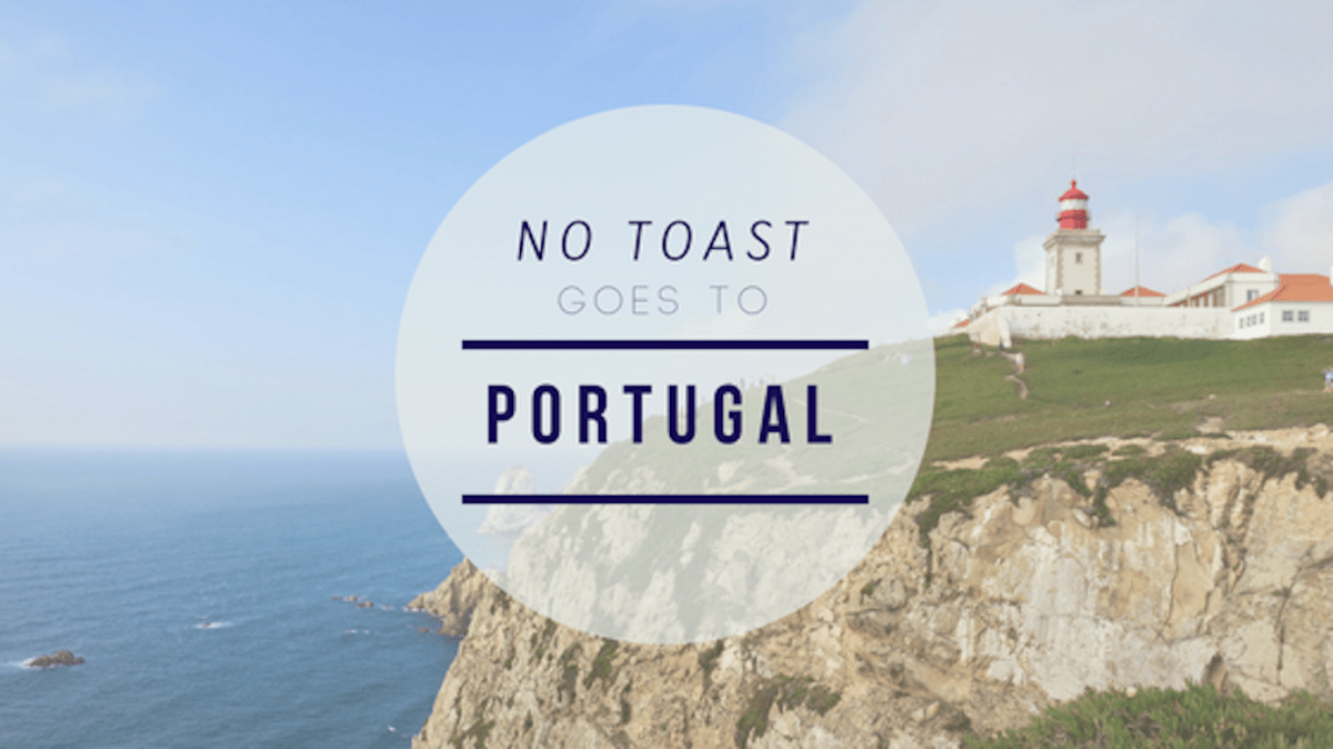 No Toast goes to Portugal - NO TOAST FOR BREAKFAST