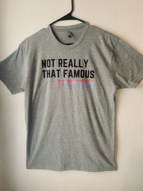 Not Really That Famous Gray T- Shirt
