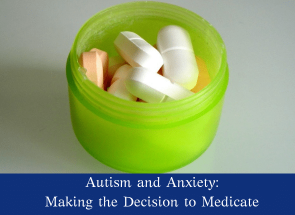In Treating Autism Drugs Often >> Autism And Anxiety Making The Decision To Medicate Not The Former