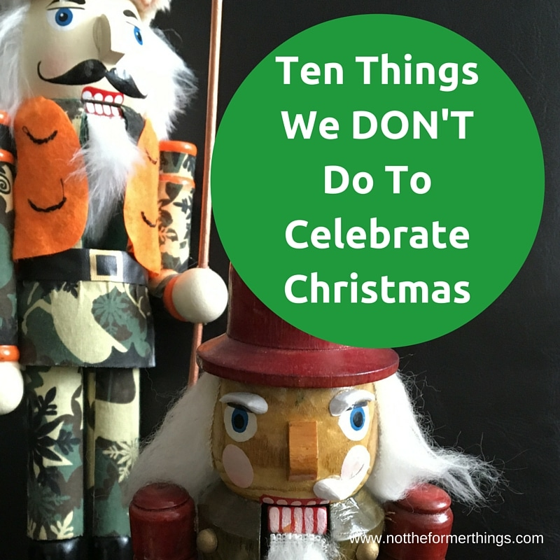 Ten Things We DON'T Do To Celebrate Christmas