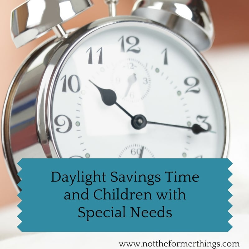 The time change is a difficult transition for children with special needs. For reals. - Not The Former Things