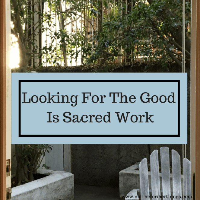 Looking for the good is sacred work.