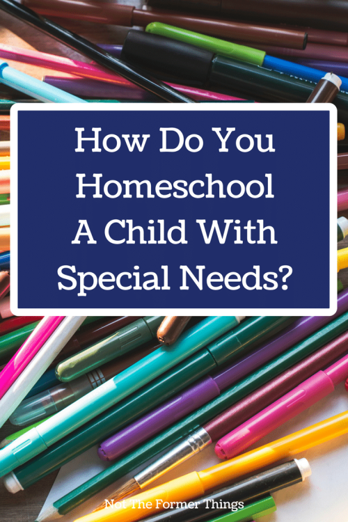 how do you homeschool a child with special needs #learningdifferences #homeschoolmom #homeschoolingwithspecialneeds