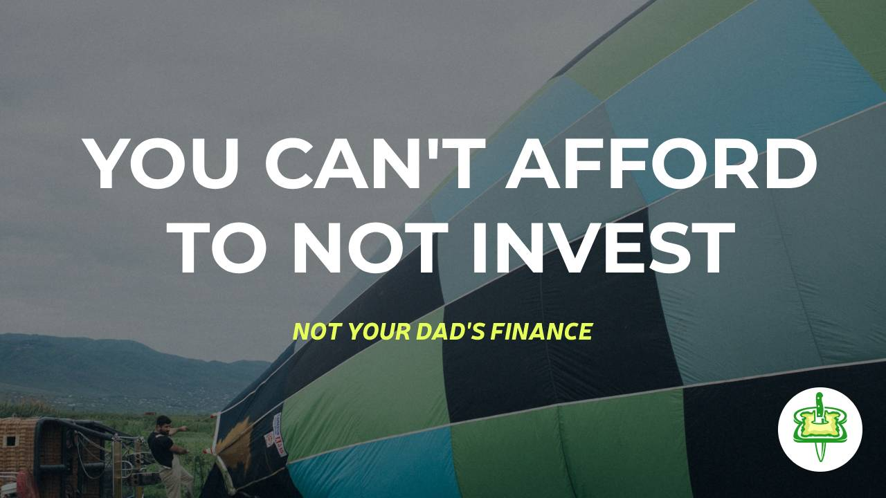 YOU CAN'T AFFORD TO NOT INVEST