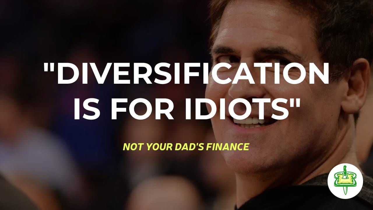 """""""DIVERSIFICATION IS FOR IDIOTS"""""""