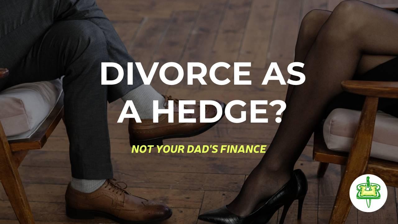 divorce as a hedge