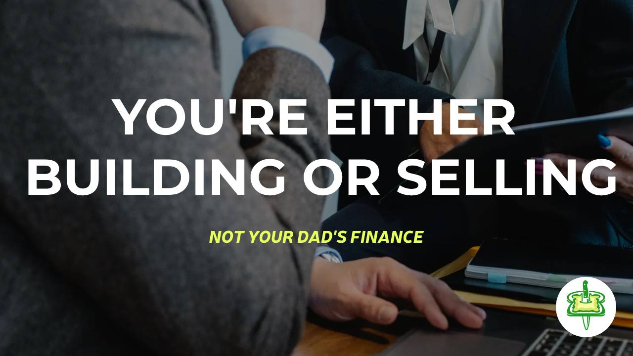 YOU'RE EITHER BUILDING OR SELLING