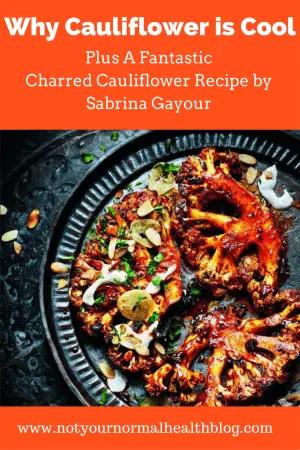Cauliflower rice, cauliflower pizza, cauliflower wings...Why Cauliflower is Cool PlusCharred Cauliflower Recipe by Sabrina Gayour